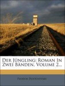 Der Jüngling: Roman In Zwei Bänden, Volume 2...