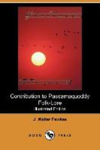 Contribution to Passamaquoddy Folk-Lore (Illustrated Edition) (D