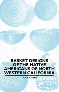 Basket Designs Of The Native Americans Of North Western Californ