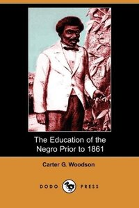 The Education of the Negro Prior to 1861 (Dodo Press)