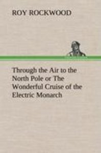 Through the Air to the North Pole or The Wonderful Cruise of the