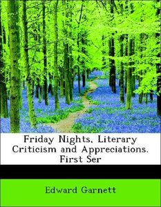 Friday Nights, Literary Criticism and Appreciations. First Ser
