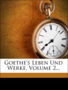 Goethe's Leben Und Werke, Volume 2...