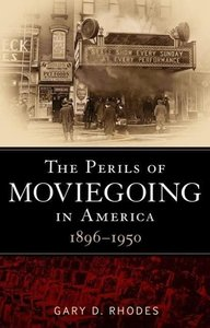 The Perils of Moviegoing in America, 1896-1950