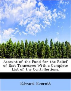 Account of the Fund for the Relief of East Tennessee; With a Com
