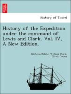 History of the Expedition under the command of Lewis and Clark.