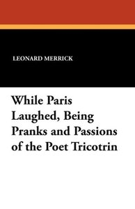 While Paris Laughed, Being Pranks and Passions of the Poet Trico