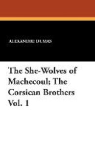 The She-Wolves of Machecoul; The Corsican Brothers Vol. 1