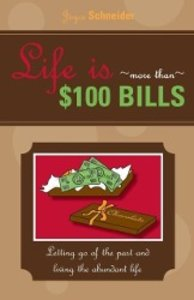 LIFE IS ... More Than $100 Bills