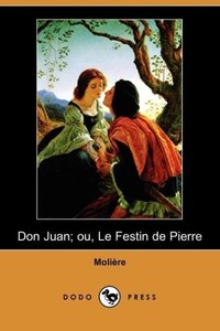 Don Juan; Ou, Le Festin de Pierre (Dodo Press)