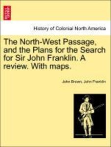 The North-West Passage, and the Plans for the Search for Sir Joh