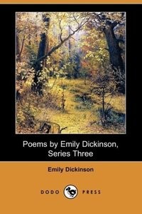Poems by Emily Dickinson, Series Three (Dodo Press)