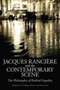 Jacques Ranciere and the Contemporary Scene: The Philosophy of R