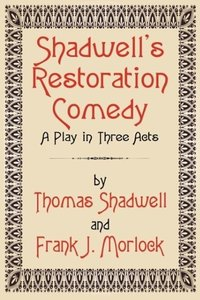 Shadwell's Restoration Comedy