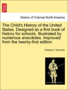 The Child's History of the United States. Designed as a first bo