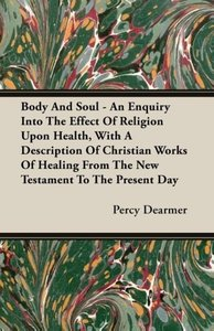 Body And Soul - An Enquiry Into The Effect Of Religion Upon Heal
