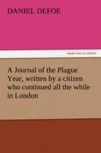 A Journal of the Plague Year, written by a citizen who continued