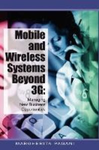 Mobile and Wireless Systems Beyond 3g: Managing New Business Opp