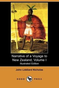 Narrative of a Voyage to New Zealand, Volume I (Illustrated Edit