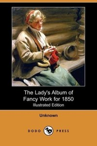 The Lady's Album of Fancy Work for 1850 (Illustrated Edition) (D