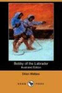 Bobby of the Labrador (Illustrated Edition) (Dodo Press)