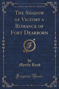 The Shadow of Victory a Romance of Fort Dearborn (Classic Reprin