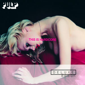 Pulp: This Is Hardcore (Deluxe Edition)
