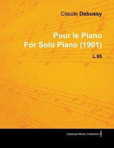 Pour Le Piano by Claude Debussy for Solo Piano (1901) L.95