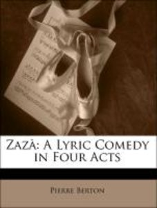 Zazà: A Lyric Comedy in Four Acts