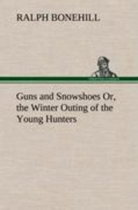 Guns and Snowshoes Or, the Winter Outing of the Young Hunters