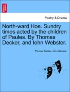 North-ward Hoe. Sundry times acted by the children of Paules. By