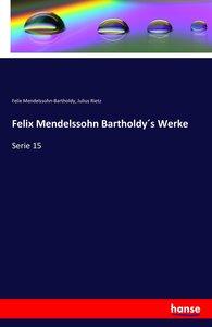 Felix Mendelssohn Bartholdy´s Werke