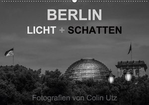Berlin - Licht und Schatten (Wandkalender 2017 DIN A2 quer)
