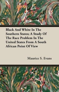 Black And White In The Southern States; A Study Of The Race Prob