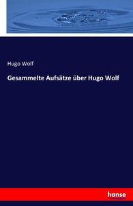 Gesammelte Aufsätze über Hugo Wolf