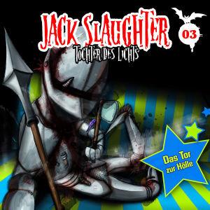 Jack Slaughter - Tochter des Lichts 03: Das Tor zur Hölle