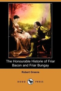 The Honourable Historie of Friar Bacon and Friar Bungay (Dodo Pr