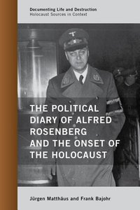 The Political Diary of Alfred Rosenberg and the Onset of the Hol