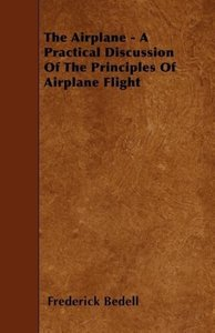 The Airplane - A Practical Discussion Of The Principles Of Airpl
