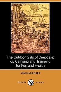 The Outdoor Girls of Deepdale; Or, Camping and Tramping for Fun