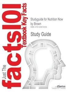 Studyguide for Nutrition Now by Brown, ISBN 9780534580056