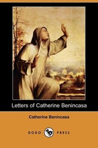 Letters of Catherine Benincasa (Dodo Press)