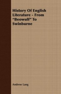 History of English Literature - From Beowulf to Swinburne