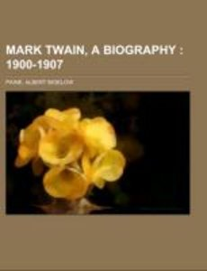 Mark Twain, a Biography Volume III