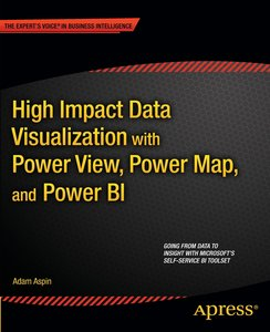High Impact Data Visualization with Power View, Power Map, and P