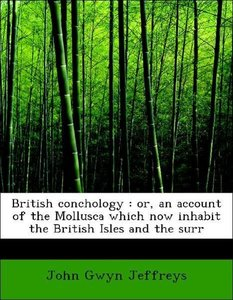 British conchology : or, an account of the Mollusca which now in