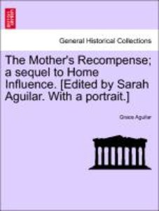 The Mother's Recompense; a sequel to Home Influence. [Edited by