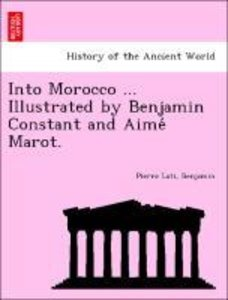 Into Morocco ... Illustrated by Benjamin Constant and Aime´ Maro