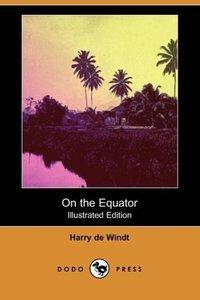 On the Equator (Illustrated Edition) (Dodo Press)