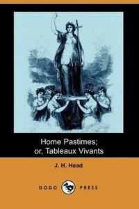 Home Pastimes; Or, Tableaux Vivants (Dodo Press)